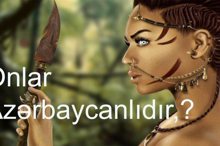 Amazon qadınları kimlər olub? Onlar Azərbaycanlıdır? – Video